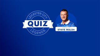 LCFC Legends Quiz - Steve Walsh